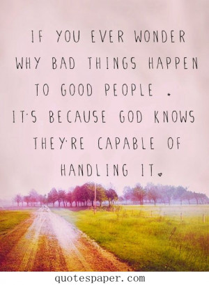 If you ever wonder why bad things happen to good people. It's ...