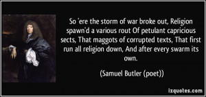 war broke out, Religion spawn'd a various rout Of petulant capricious ...