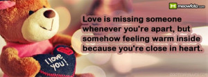 Love is missing someone whenever you're apart, but somehow feeling ...