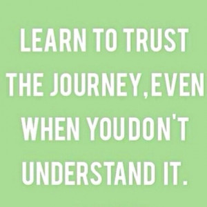 Learn to trust your journey