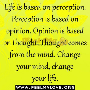 Perception Quotes And Sayings   Favorite Quotes/Sayings / Life is ...