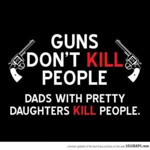 Guns Don't Kill People