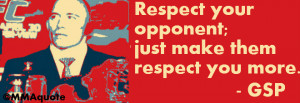 ... respect between yourself and you opponent respect your opponent just