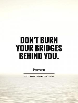 Dont Burn Your Bridges Quotes