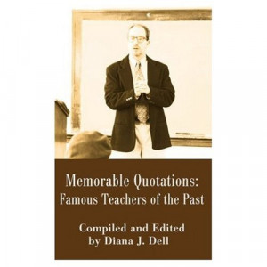 Memorable Quotations: Famous Teachers of the Past