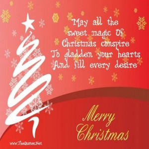 May all the Sweet magic of Christmas conspire To gladden your hearts ...