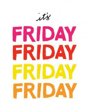 love it when its friday!!