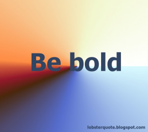 Be bold quote #quote about being #bold