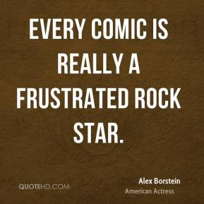 Alex Borstein - Every comic is really a frustrated rock star.