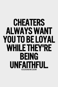 Cheaters are the biggest hypocrites of all..