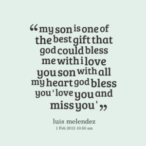 love you son with all my heart god bless you love you and miss you ...