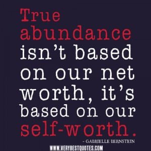 ... isn't based on our net worth, it's based on our self-worth quotes