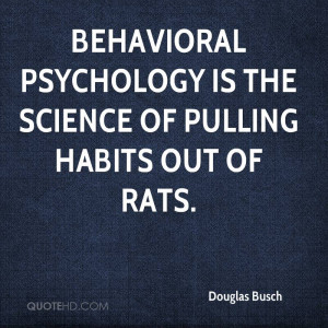 Behavioral psychology is the science of pulling habits out of rats.
