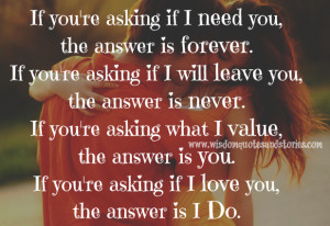 If you're asking if I need you, the answer is forever