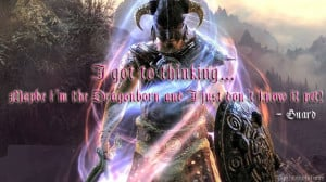 ... maybe i'm the Dragonborn and I just don't know it yet!