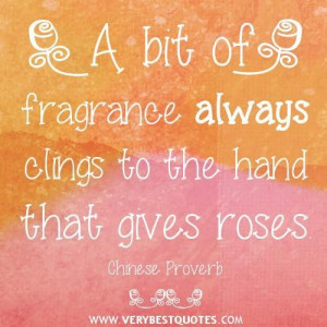 Kindness quotes a bit of fragrance always clings to the hand that ...