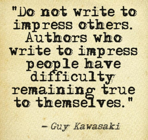 Do not write to impress others. Authors who write to impress people ...