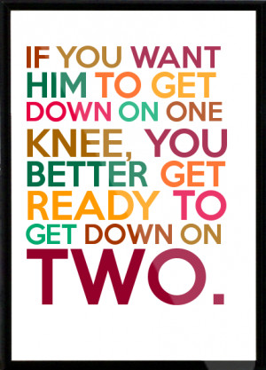 If-you-want-him-to-get-down-on-one-knee-you-better-get-ready-to-get ...