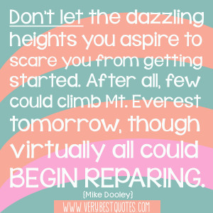 Don't let the dazzling heights you aspire to scare you from getting ...