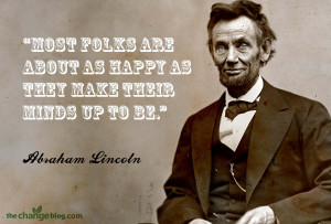 "... as happy as they make their minds up to be."" – Abraham Lincoln"