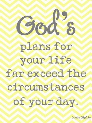 God's Plans for Your Life far Exceed the Circumstances of Your day ...