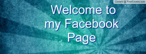 Welcome to my Facebook Page Profile Facebook Covers