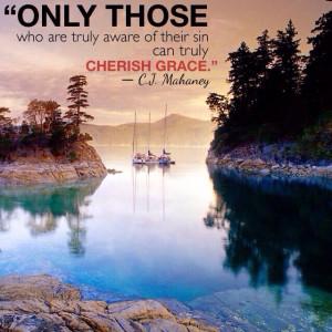"... truly cherish grace."" ― C.J. Mahaney #sin #cherish #grace #Mahaney"
