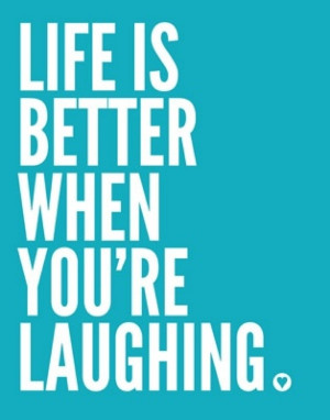 Life is better when you're laughing. Picture Quote #5