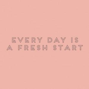 Every day is a fresh start www.PiensaenChic.com