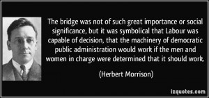 The bridge was not of such great importance or social significance ...