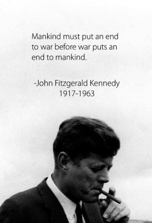 Jfk quote. Love . NO WAR