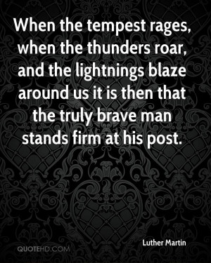 When the tempest rages, when the thunders roar, and the lightnings ...