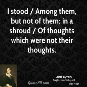 stood / Among them, but not of them; in a shroud / Of thoughts which ...