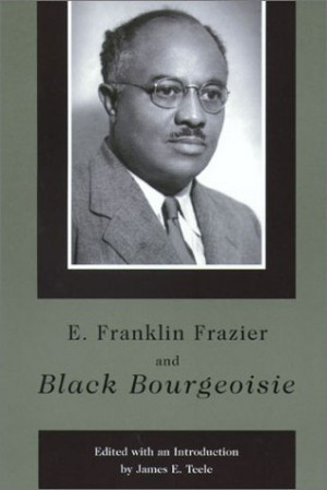 Franklin Frazier and Black Bourgeoisie