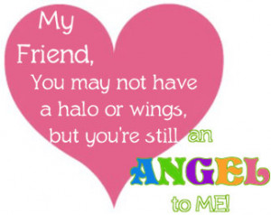 ... You May Not Have A Halo Or Wings, But You're Still An Angel To Me