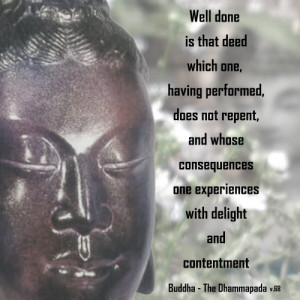 Buddha Quotes – Well Done is that deed which one does not repent