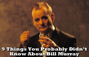 Things You Probably Didn't Know About Bill Murray