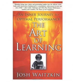 The Art of Learning - by Joshua Waitzkin. This book is a MUST READ for ...