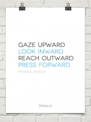 Gaze upward... Thomas S. Monson quote