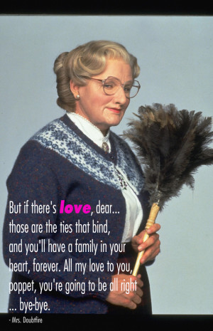 ... poppet, you're going to be all right… bye-bye. – Mrs. Doubtfire