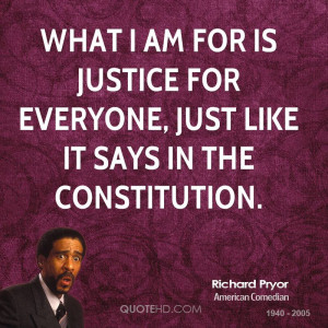 What I am for is justice for everyone, just like it says in the ...