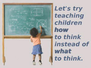 Let's teach people How to think, not What to think!