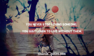 ... Loving Someone You Just Learn To Live Without Them - Missing You Quote