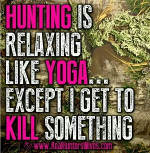 Hunting is relaxing like yoga...