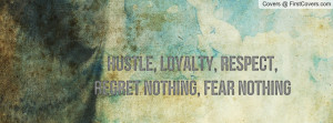 Hustle, Loyalty, Respect, Regret Nothing Profile Facebook Covers