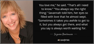 ... , and what you say is always worth waiting for. - Suzanne Brockmann