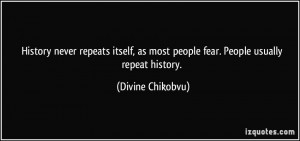 History never repeats itself, as most people fear. People usually ...