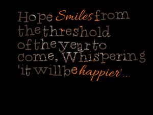 Quotes Picture: hope smiles from the threshold of the year to come ...