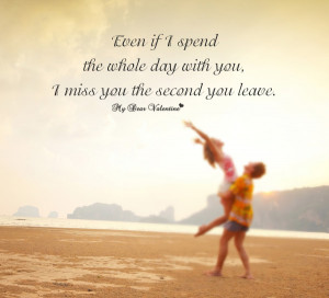 Friendship quote - I miss you the second you leave.