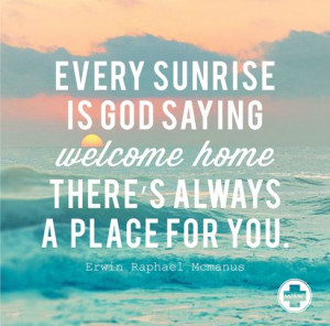 Erwin McManus inspirational quote welcome home sunrise